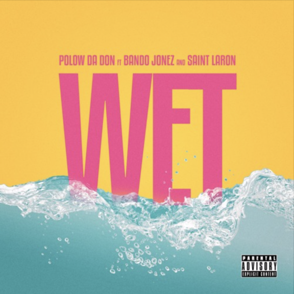 Polow Da Don Ft. Bando Jonez & Saint Laron – Wet