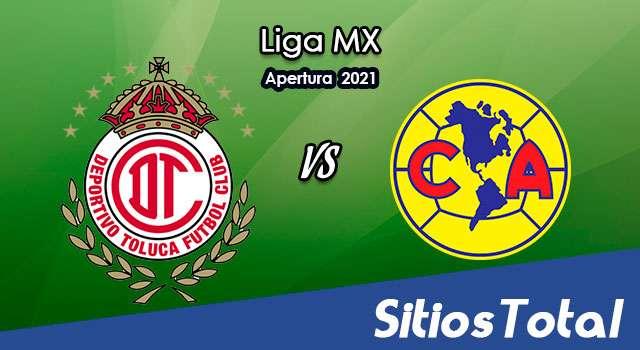 Toluca vs América en Vivo – Canal de TV, Fecha, Horario, MxM, Resultado – J9 de Apertura 2021 de la Liga MX