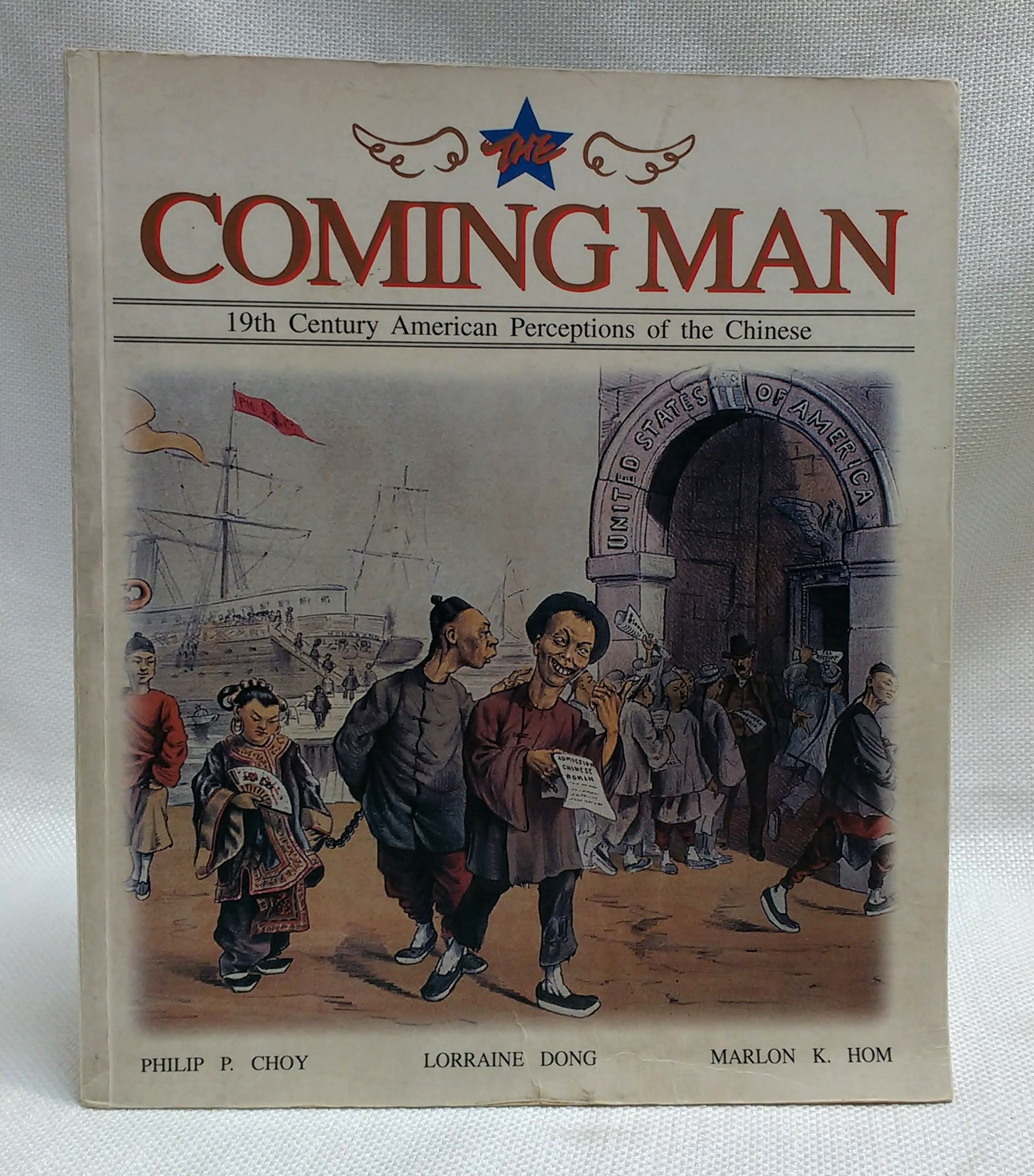The Coming Man: 19th Century American Perceptions of the Chinese, Choy, Philip P. ; Dong, Lorraine and Hom, Marlon K.