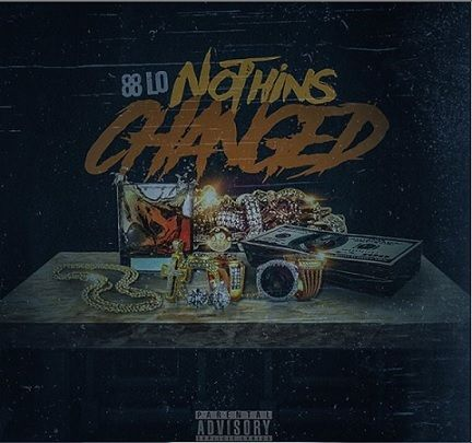 88 LO – Nothins Changed
