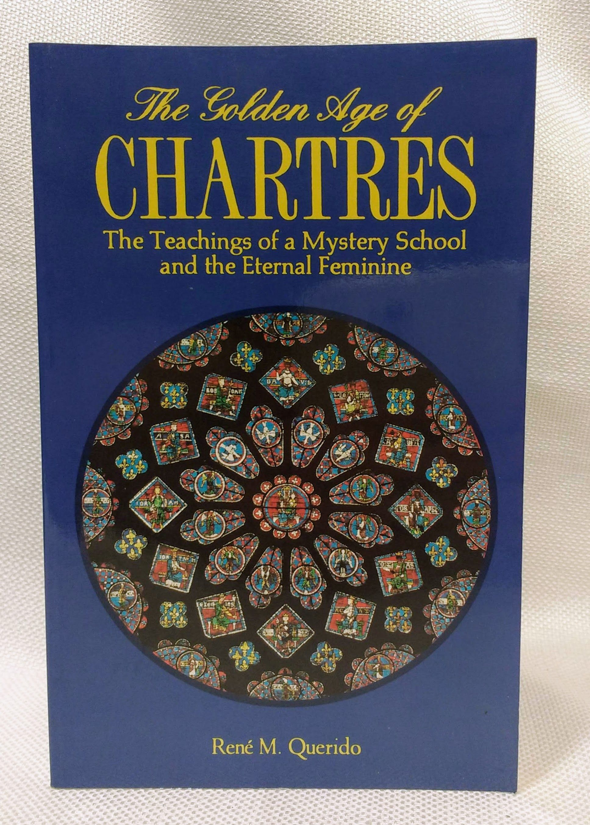 The Golden Ages of Chartres: The Teachings of a Mystery School and the Eternal Feminine, Querido, Rene? M.