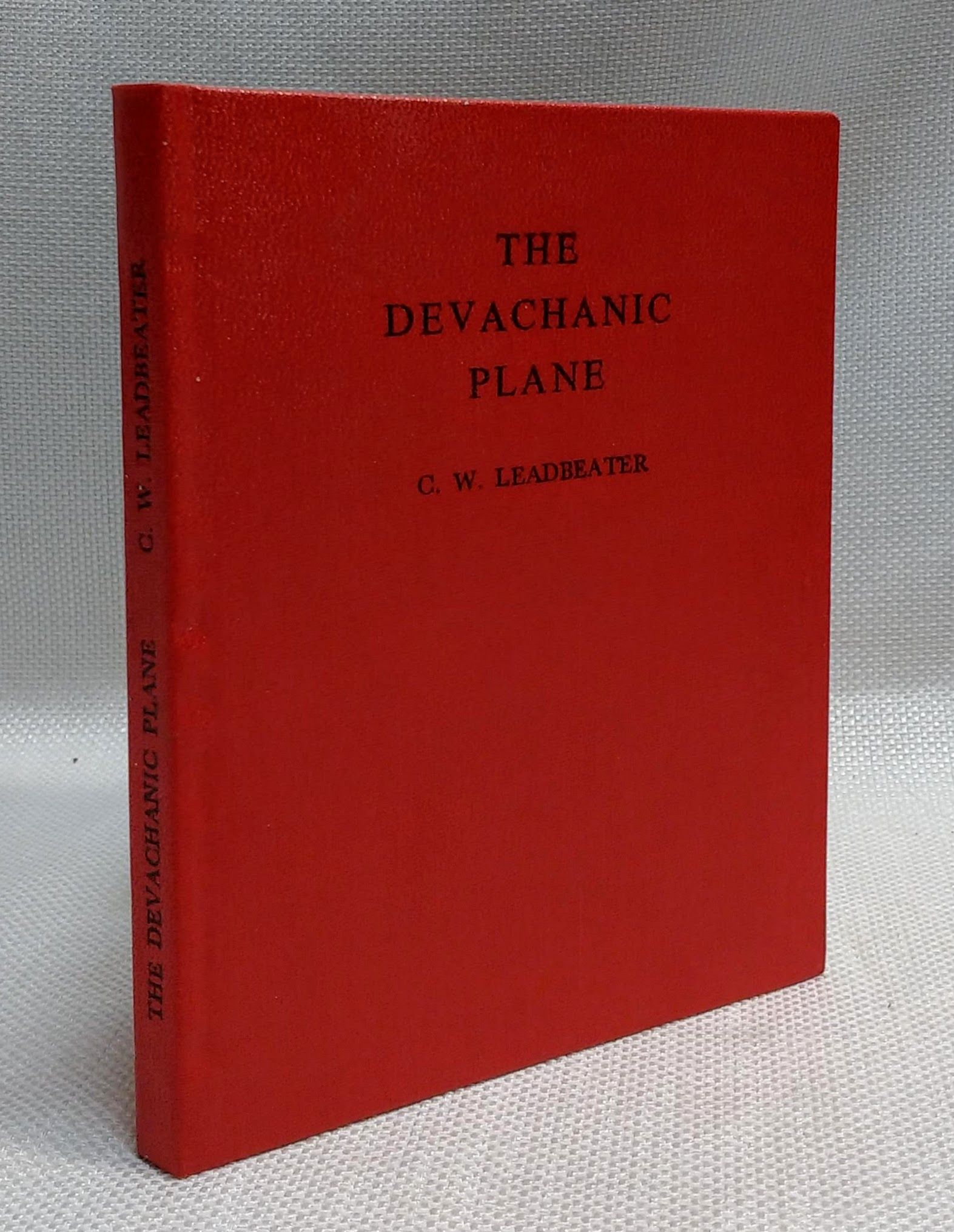 The Devachanic Plane or the Heaven World: Its Characteristics and Inhabitants, Leadbeater, C. W.