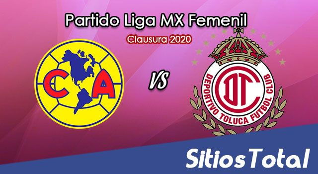 Ver América vs Toluca en Vivo – Liga MX Femenil – Clausura 2020 – Lunes 24 de Febrero del 2020