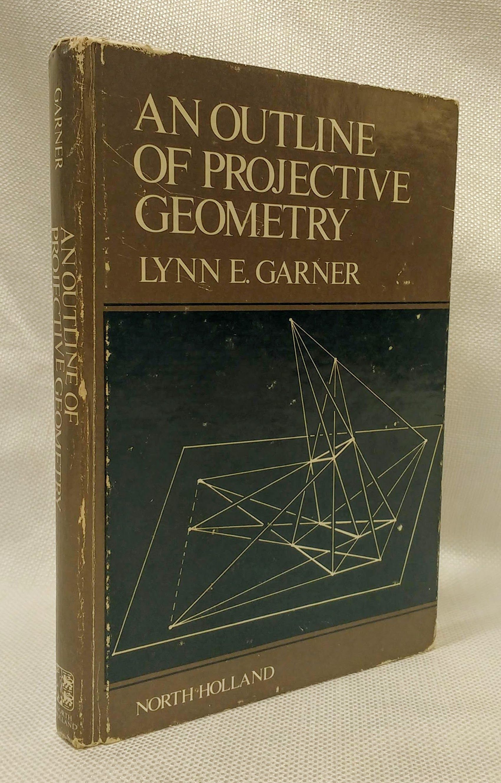 Outline of Projective Geometry, Garner, Lynn E.
