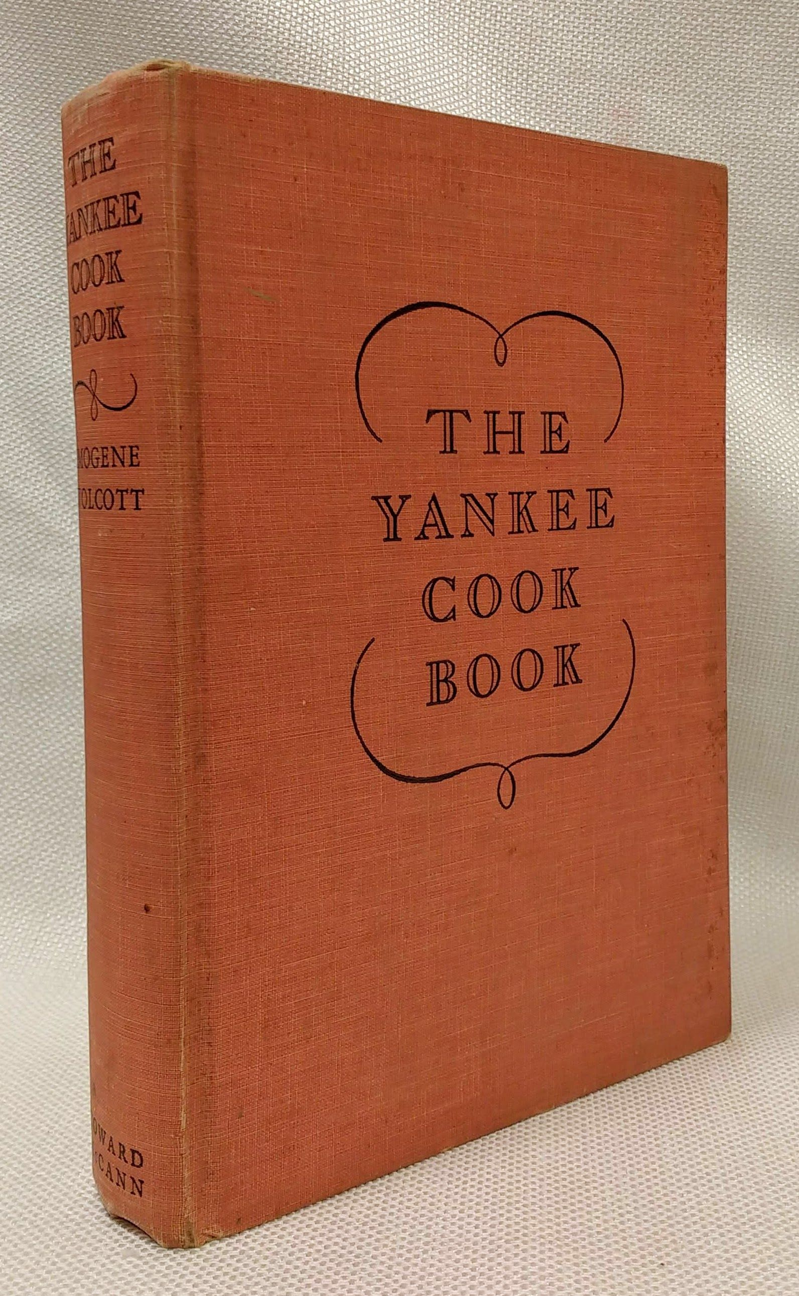 The Yankee Cookbook: An Anthology of Incomparable Recipes from the Six New England States and a Little Something about the People whose Tradition for Good Eating is herein permanently recorded. [First edition, 1939], Wolcott, Imogene