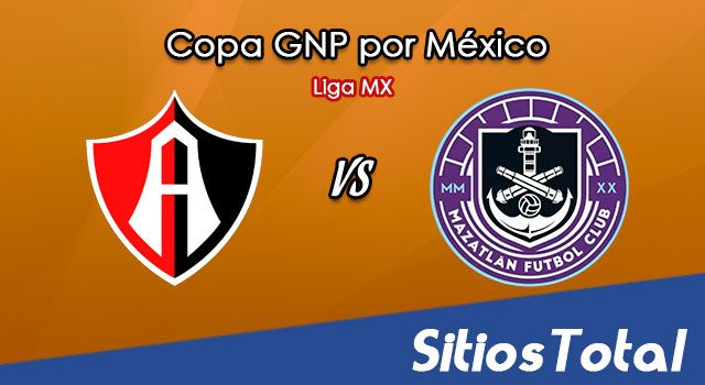 Atlas vs Mazatlán FC en Vivo – Copa GNP por México – Liga MX – Martes 7 de Julio del 2020