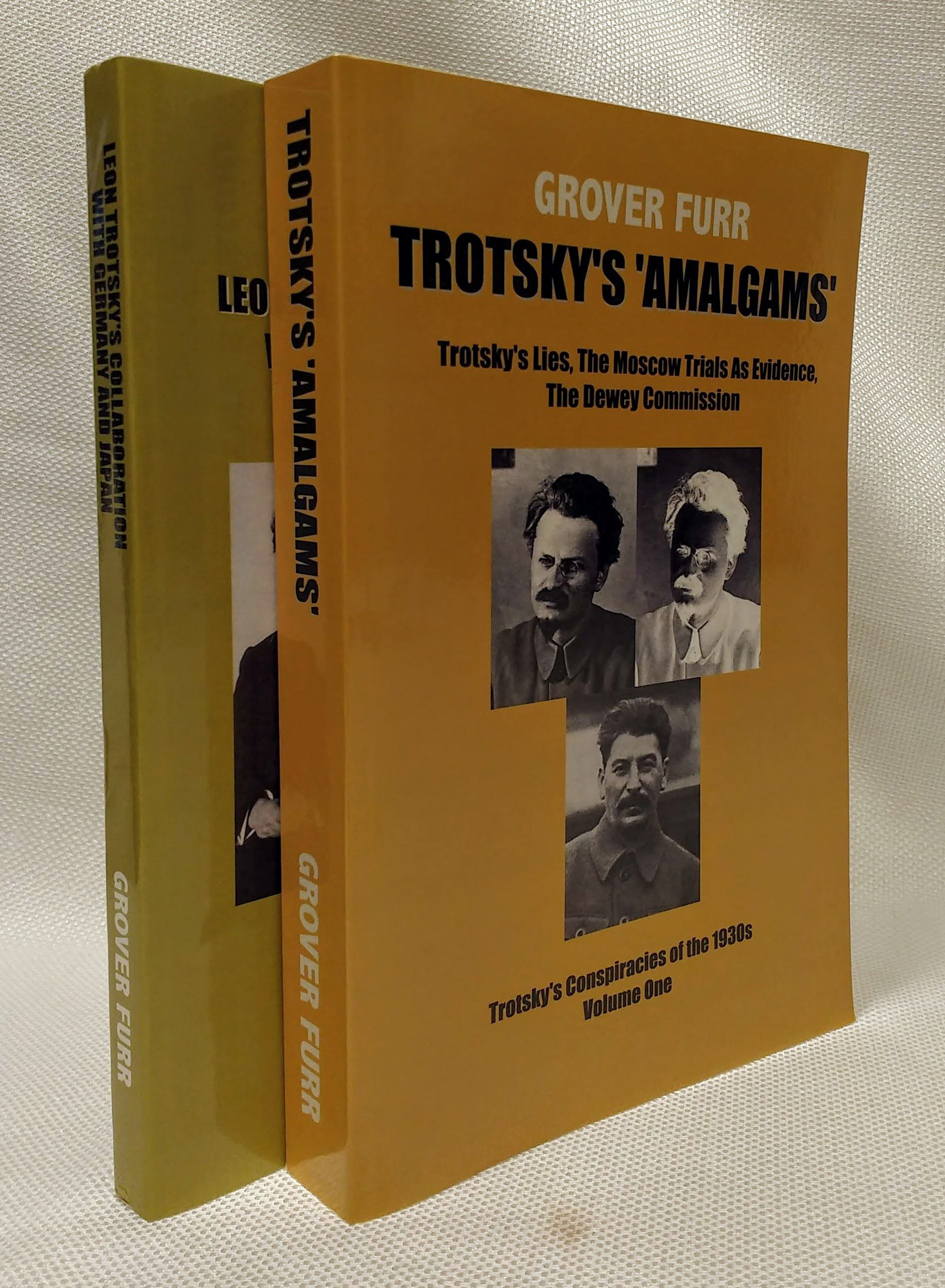 """Trotsky?s """"Amalgams"""": Trotsky's Lies, The Moscow Trials As Evidence, The Dewey Commission; Leon Trotsky's Collaboration with German and Japan  (Trotsky's Conspiracies of the 1930s, Volume One and Volume Two), Grover Furr"""