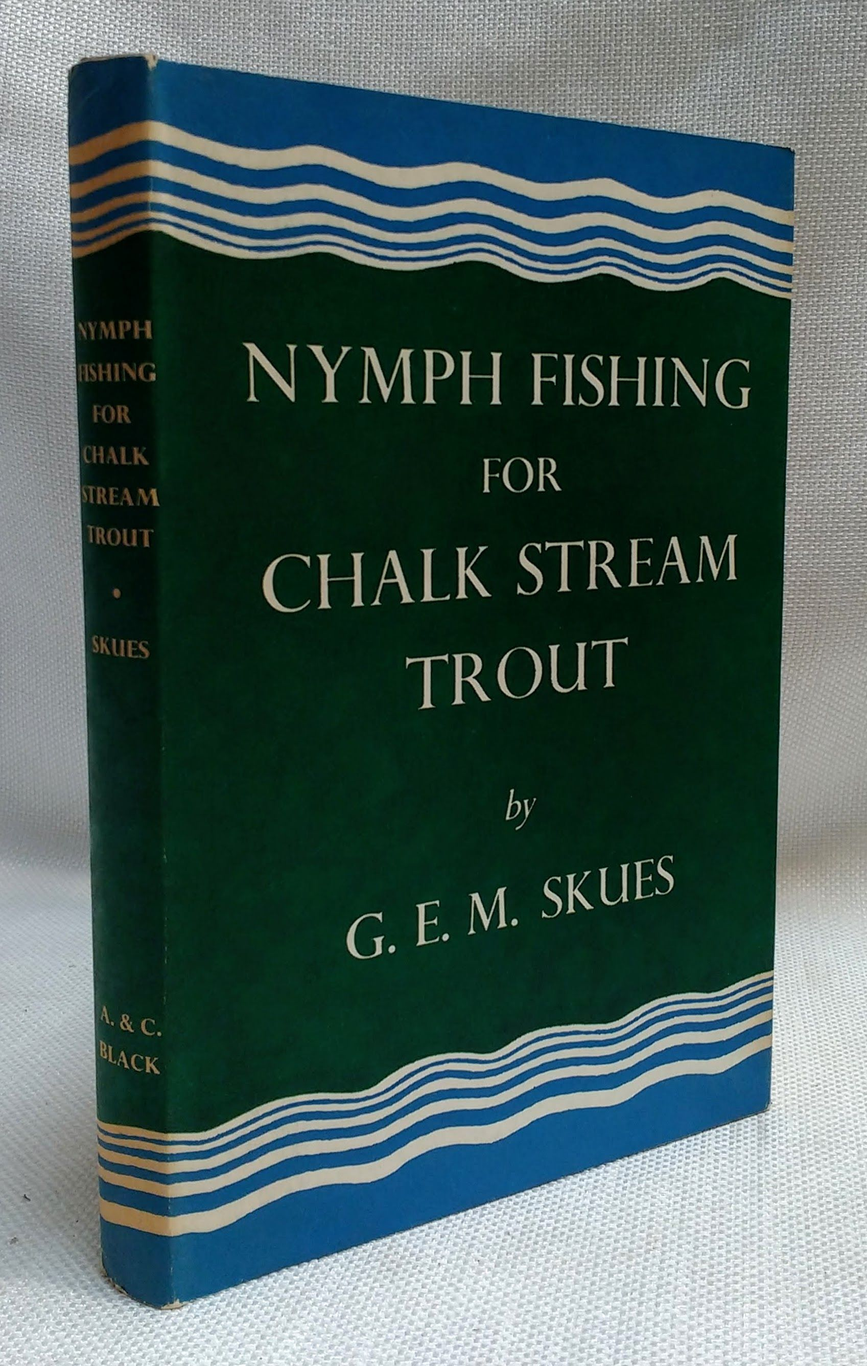Nymph Fishing for Chalk Stream Trout, Skues, G.