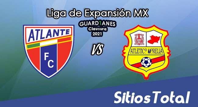 Atlante vs Atlético Morelia en Vivo – Partido de Ida Semifinales – Canal de TV, Fecha, Horario, MxM, Resultado – Guardianes Clausura 2021 de la  Liga de Expansión MX