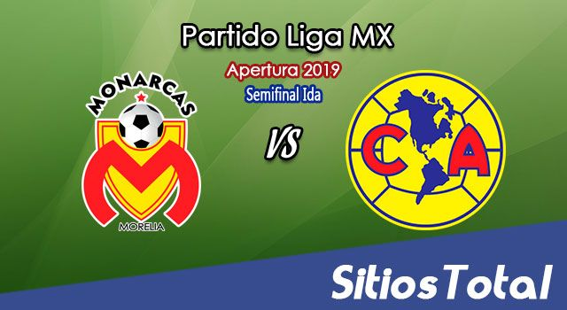 Ver Monarcas Morelia vs América en Vivo – Semifinal Ida Apertura 2019 de la Liga MX