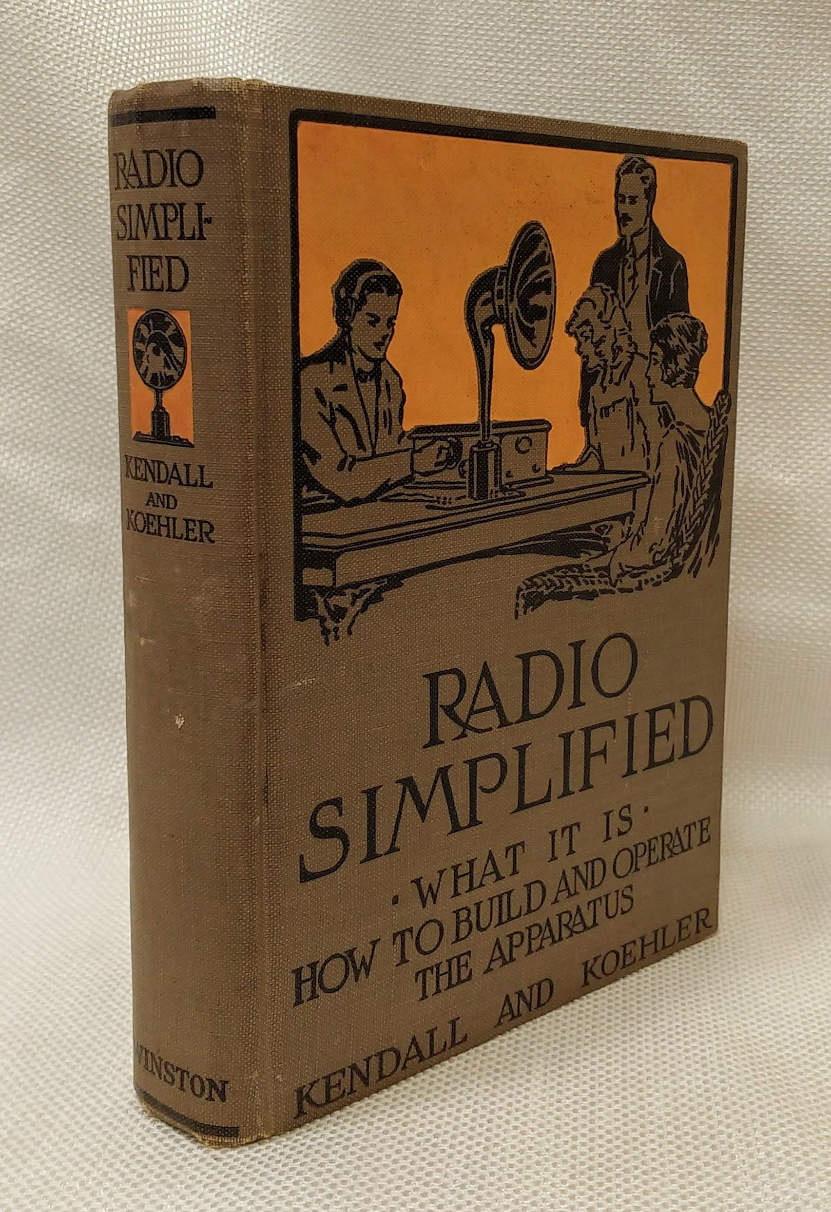 Radio Simplified: What It Is -- How to Build and Operate the Apparatus, Lewis F. Kendall, JR. & Robert Philip Koehler