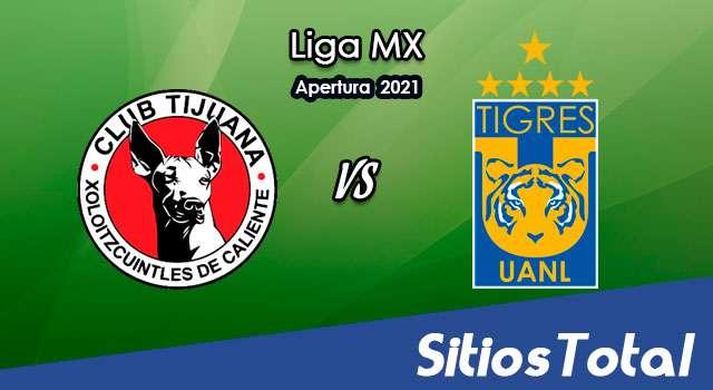 Xolos Tijuana vs Tigres en Vivo – Canal de TV, Fecha, Horario, MxM, Resultado – J1 de Apertura 2021 de la Liga MX