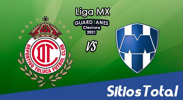 Toluca vs Monterrey en Vivo – Canal de TV, Fecha, Horario, MxM, Resultado – J14 de Guardianes 2021 de la Liga MX