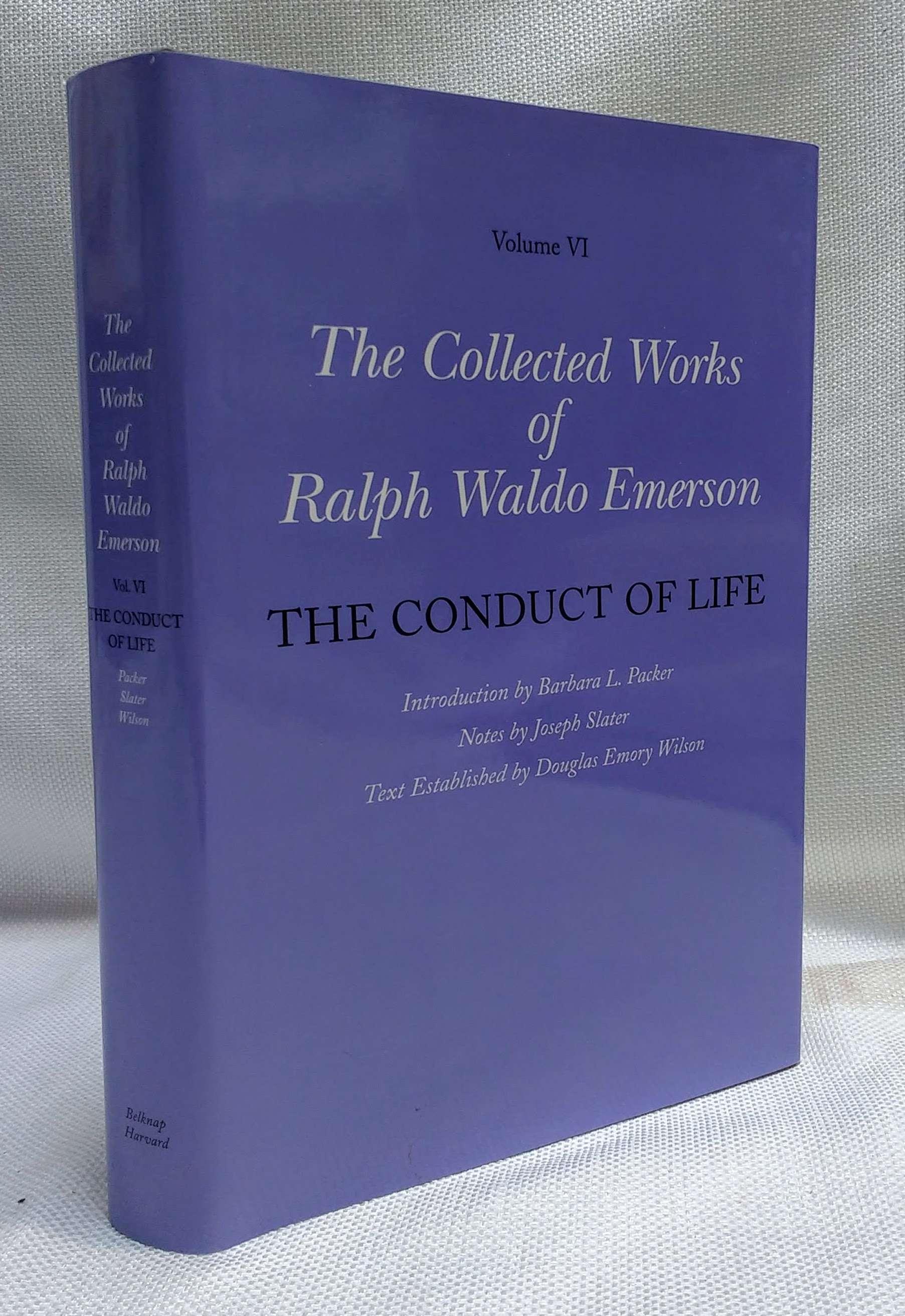 Collected Works of Ralph Waldo Emerson, Volume VI: The Conduct of Life, Emerson, Ralph Waldo; Packer, Barbara L. [Editor]; Slater, Joseph [Editor]; Wilson, Douglas Emory [Editor];
