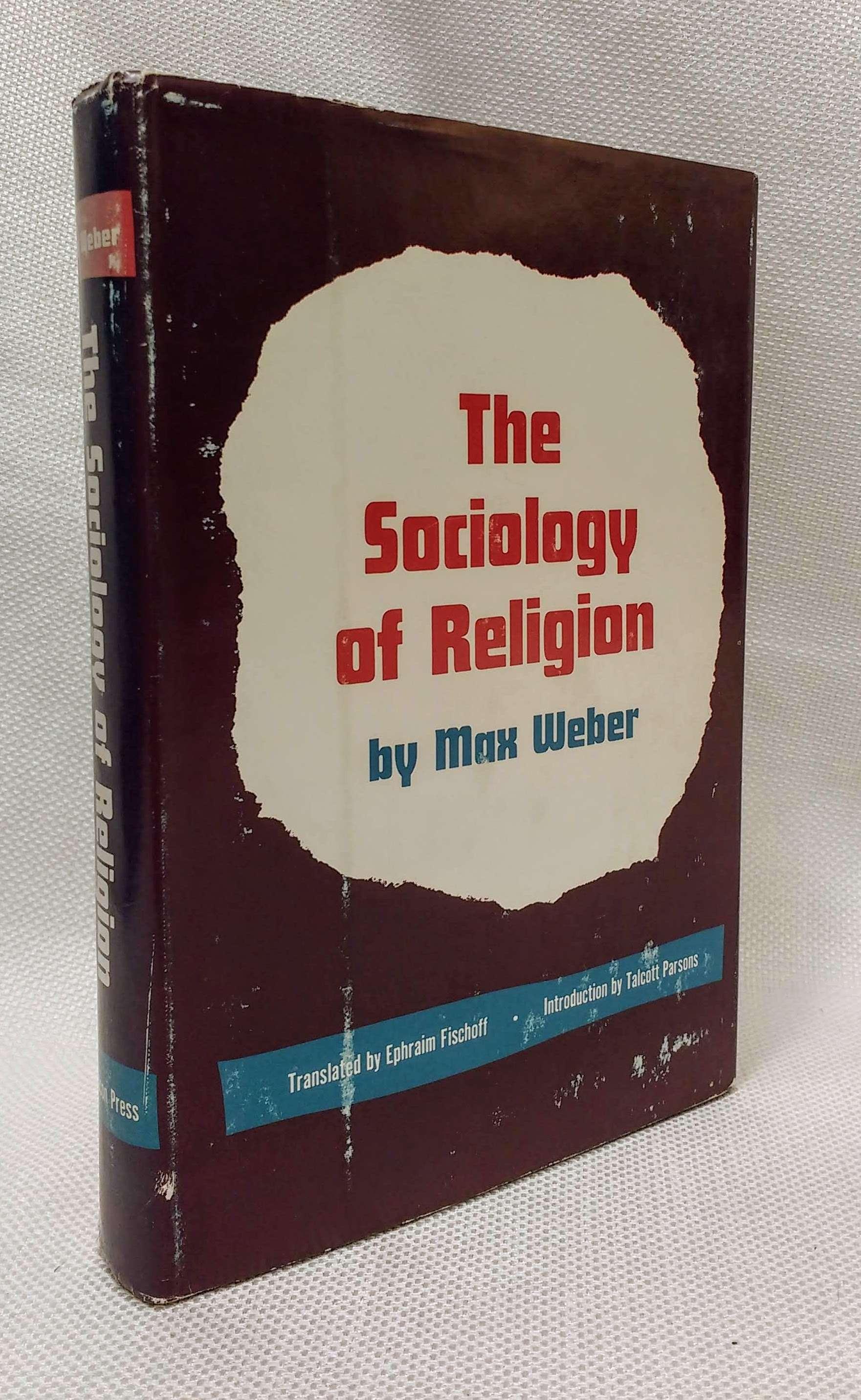 The Sociology of Religion, Weber, Max  [Trans.: Ephraim Fischoff, Intro:. Talcott Parsons]