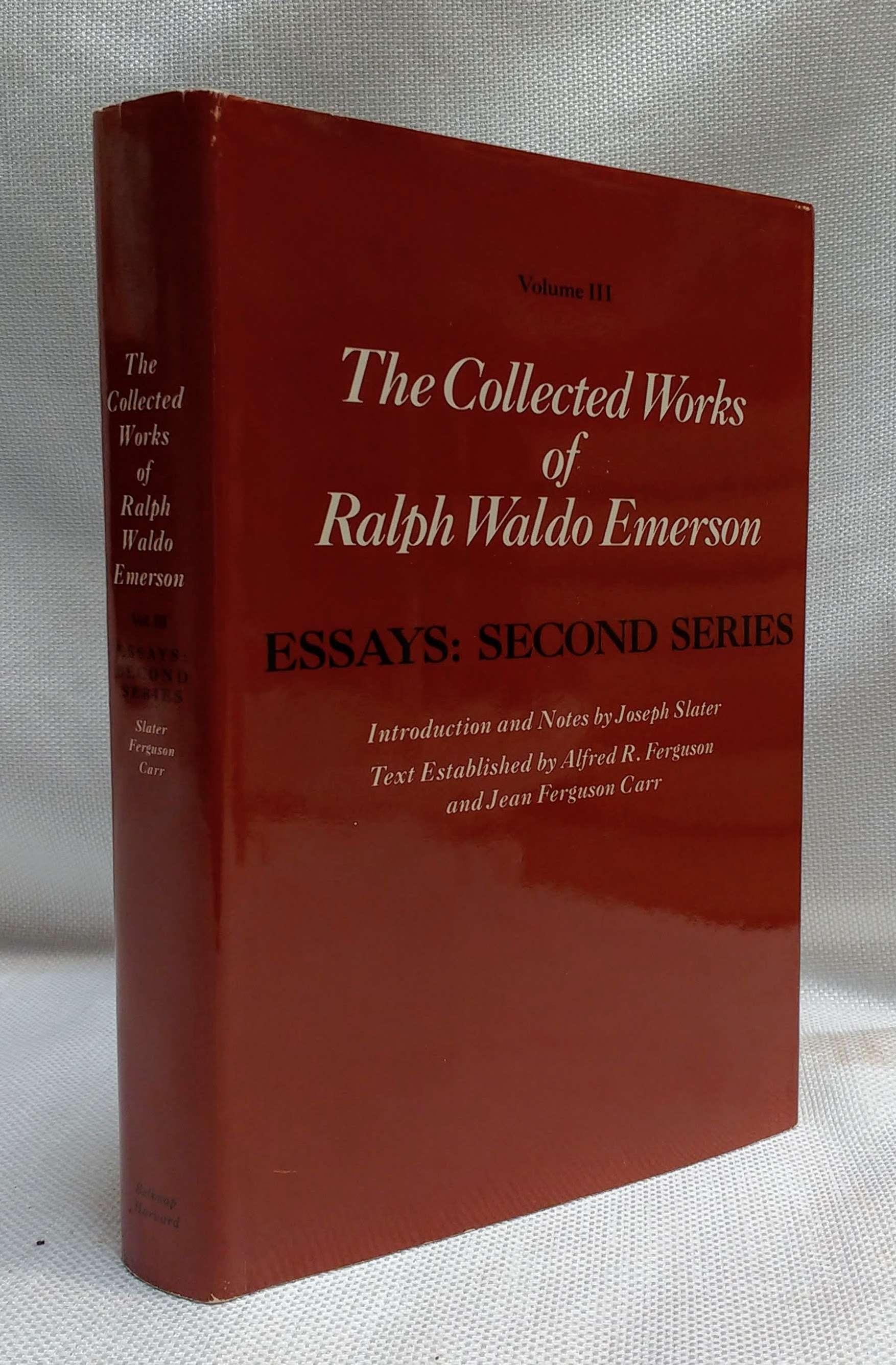Collected Works of Ralph Waldo Emerson, Volume III: Essays: Second Series, Emerson, Ralph Waldo; Slater, Joseph [Editor]; Ferguson, Alfred R. [Editor]; Carr, Jean Ferguson [Editor];