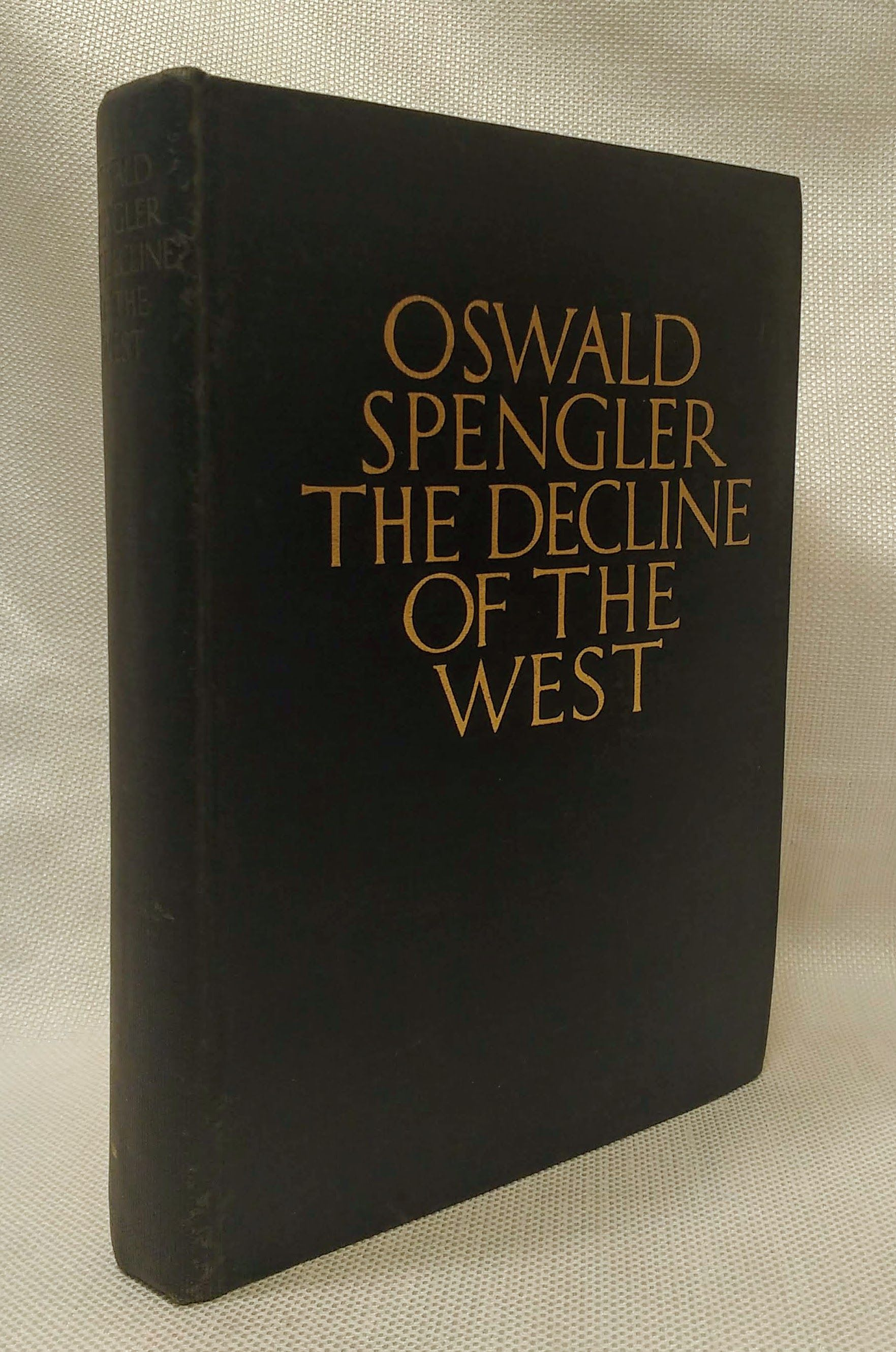 Oswald Spengler The Decline of the West, Volume One: Form and Actuality, Oswald Spengler; Charles Francis Atkinson [Translator]