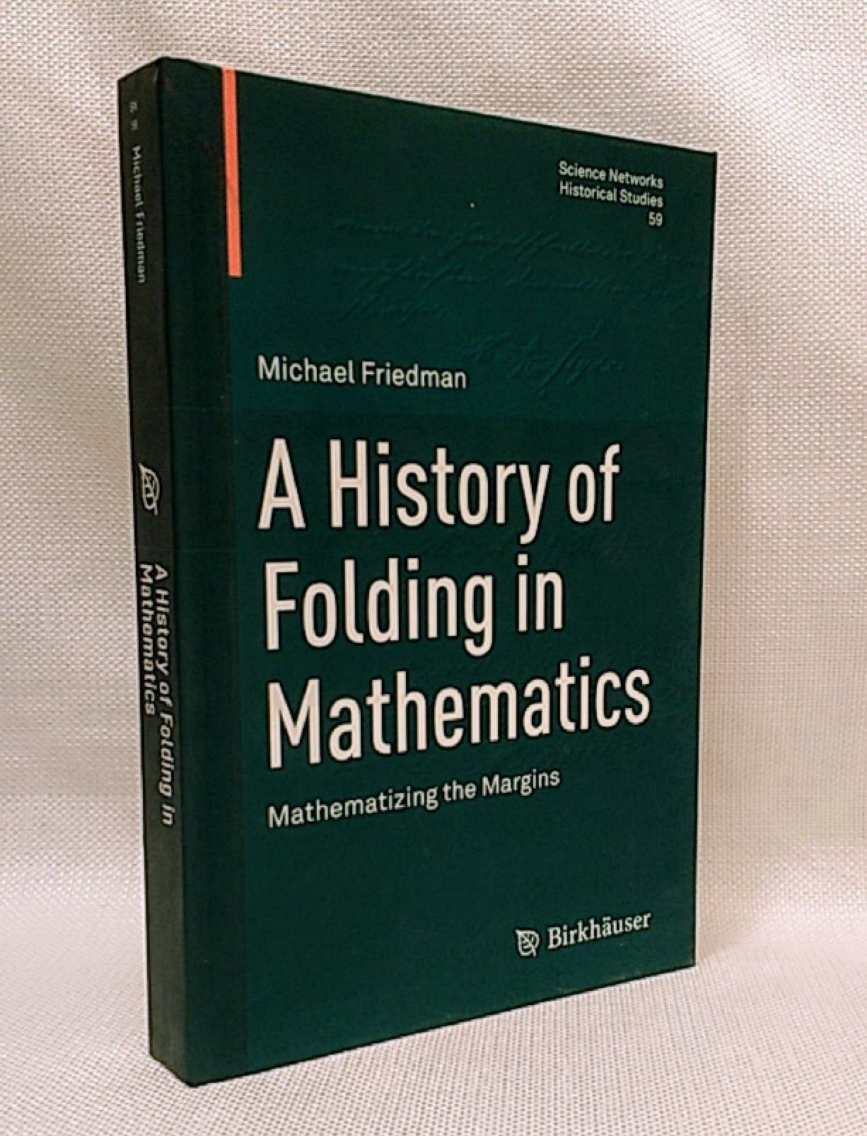 A History of Folding in Mathematics: Mathematizing the Margins (Science Networks. Historical Studies), Friedman, Michael