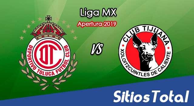 Ver Toluca vs Xolos Tijuana en Vivo – Apertura 2019 de la Liga MX