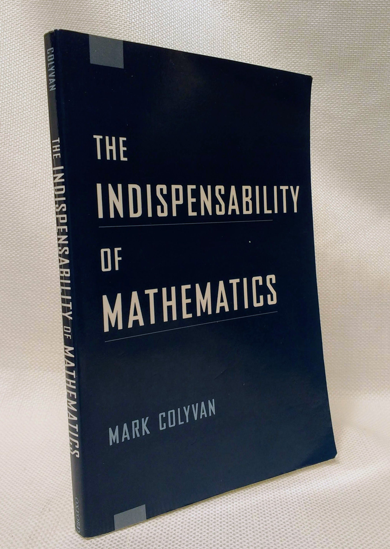 The Indispensability of Mathematics (Oxford University Press Paperback), Colyvan, Mark