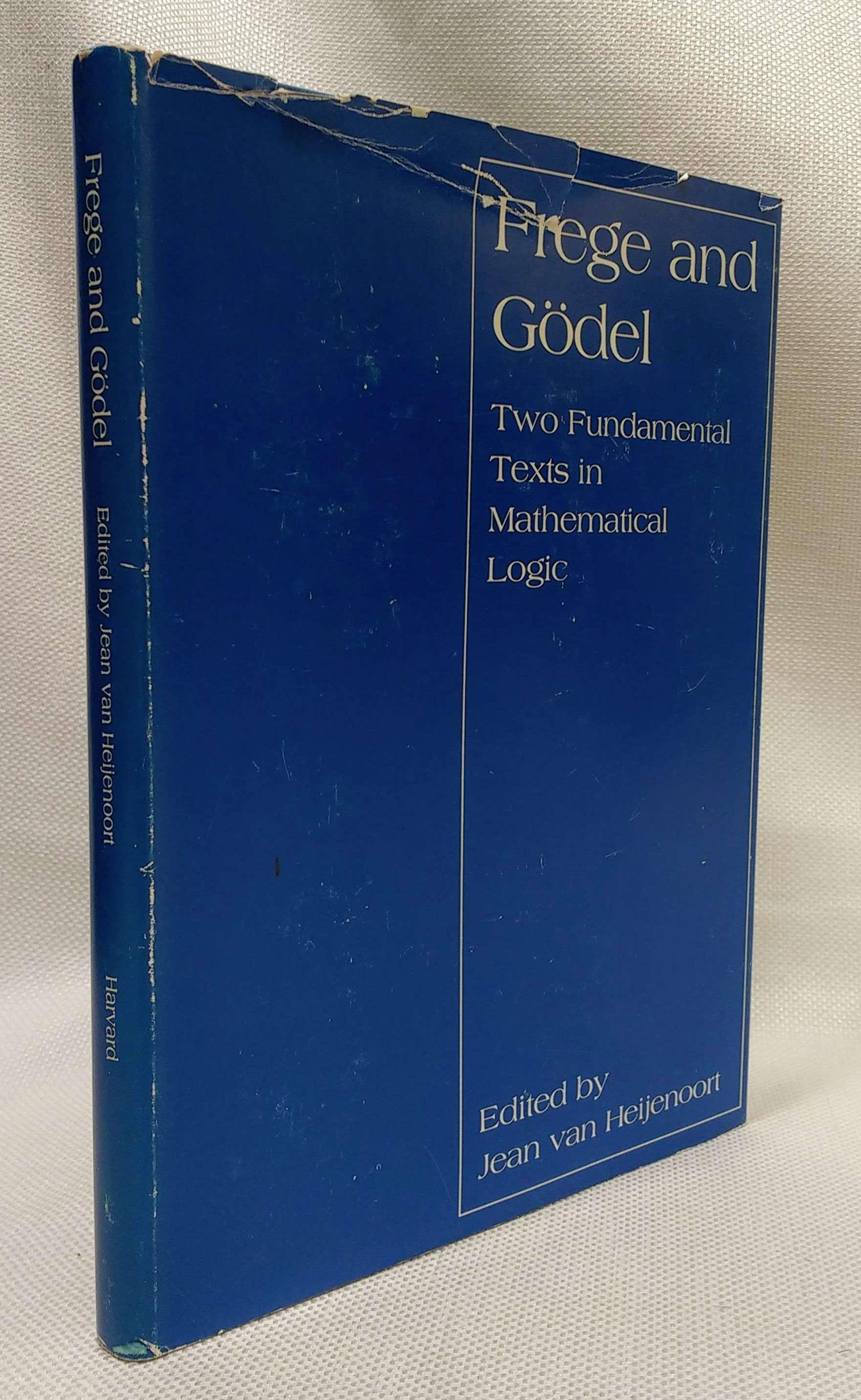 Frege and Godel: Two Fundamental Texts in Mathematical Logic, Van Heijenoort, Jean