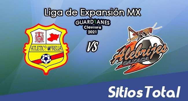 Atlético Morelia vs Alebrijes de Oaxaca en Vivo – Canal de TV, Fecha, Horario, MxM, Resultado – J6 de Guardianes Clausura 2021 de la  Liga de Expansión MX