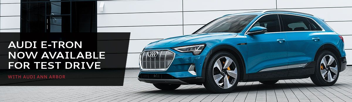 2019 Audi e-tron Now Available for a Test Drive at Audi Ann