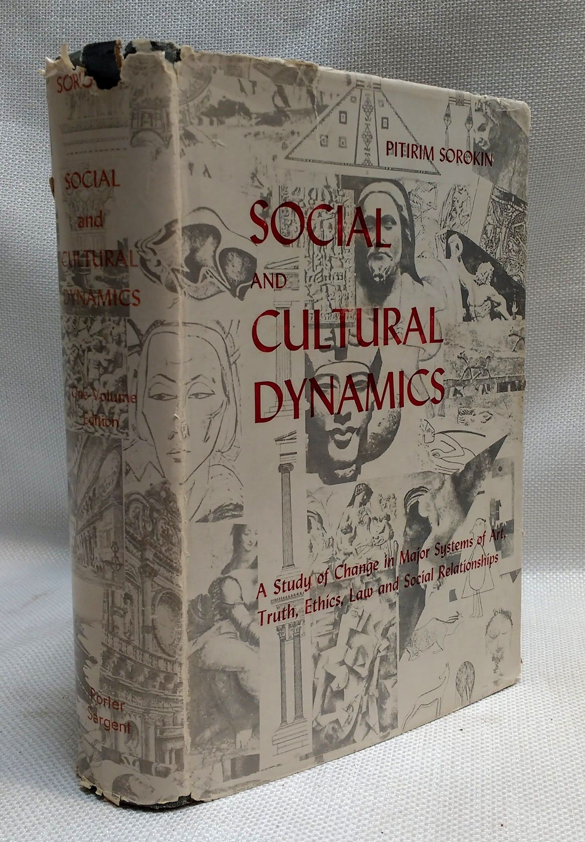 Social and Cultural Dynamics: A Study of Change in Major Systems of Art, Truth, Ethics, Law, and Social Relationships, Sorokin, Pitirim A.