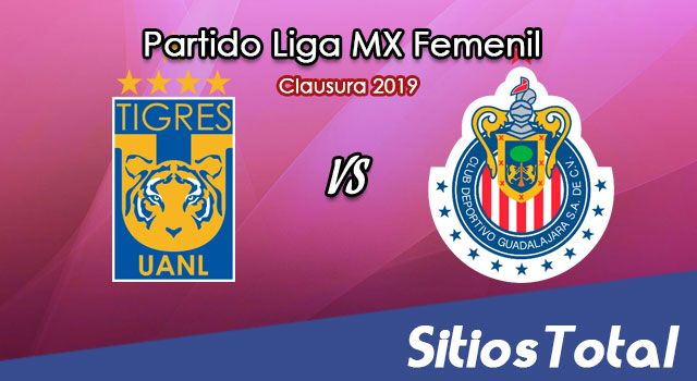 Ver Tigres vs Chivas en Vivo – Liga MX Femenil – Clausura 2019 – Lunes 15 de Abril del 2019