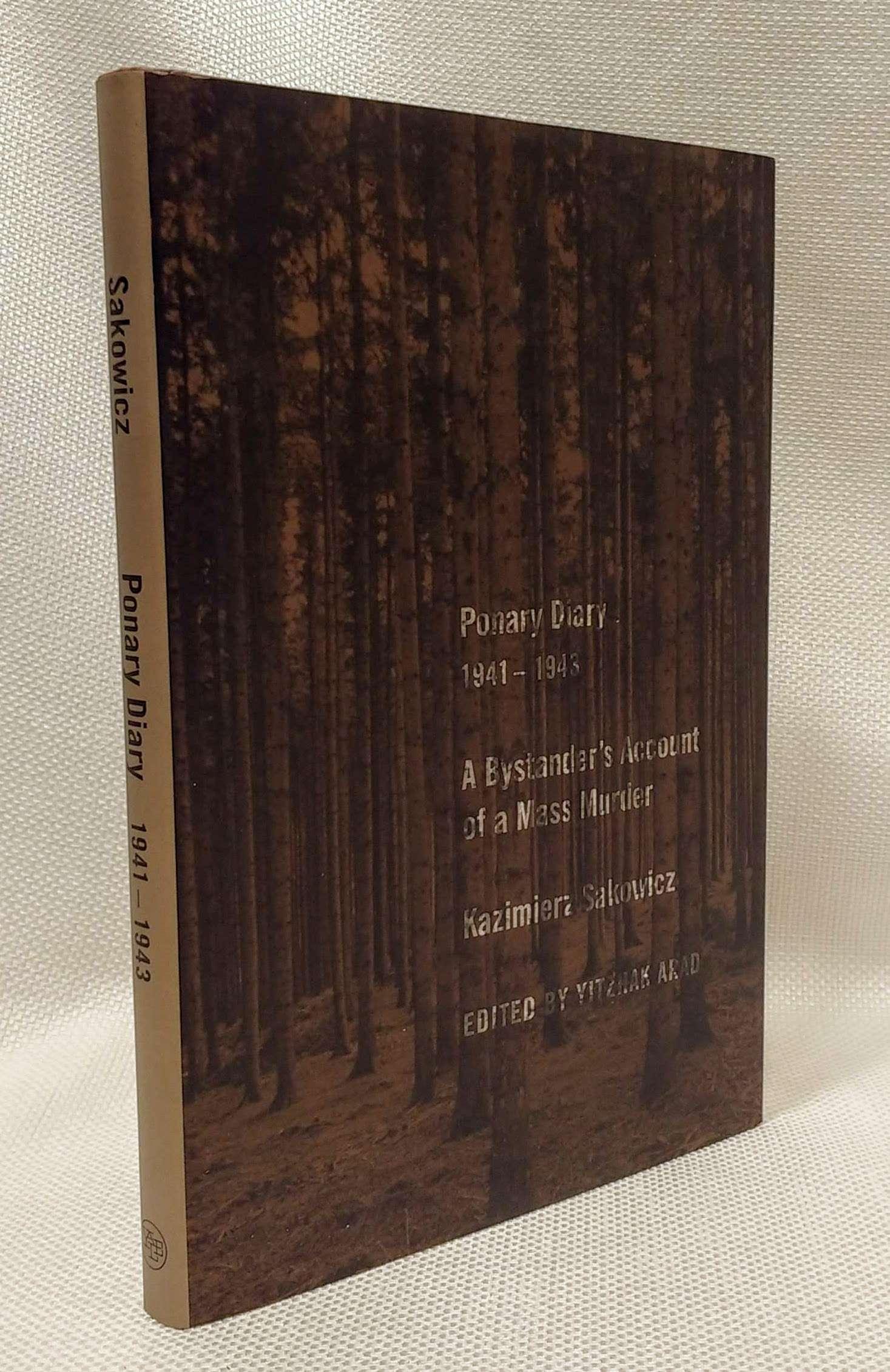 Ponary Diary, 1941-1943: A Bystanderâ_x0080__x0099_s Account of a Mass Murder, Sakowicz, Kazimierz; Arad, Yitzhak [Editor]; Weinbaum, Laurence [Translator];