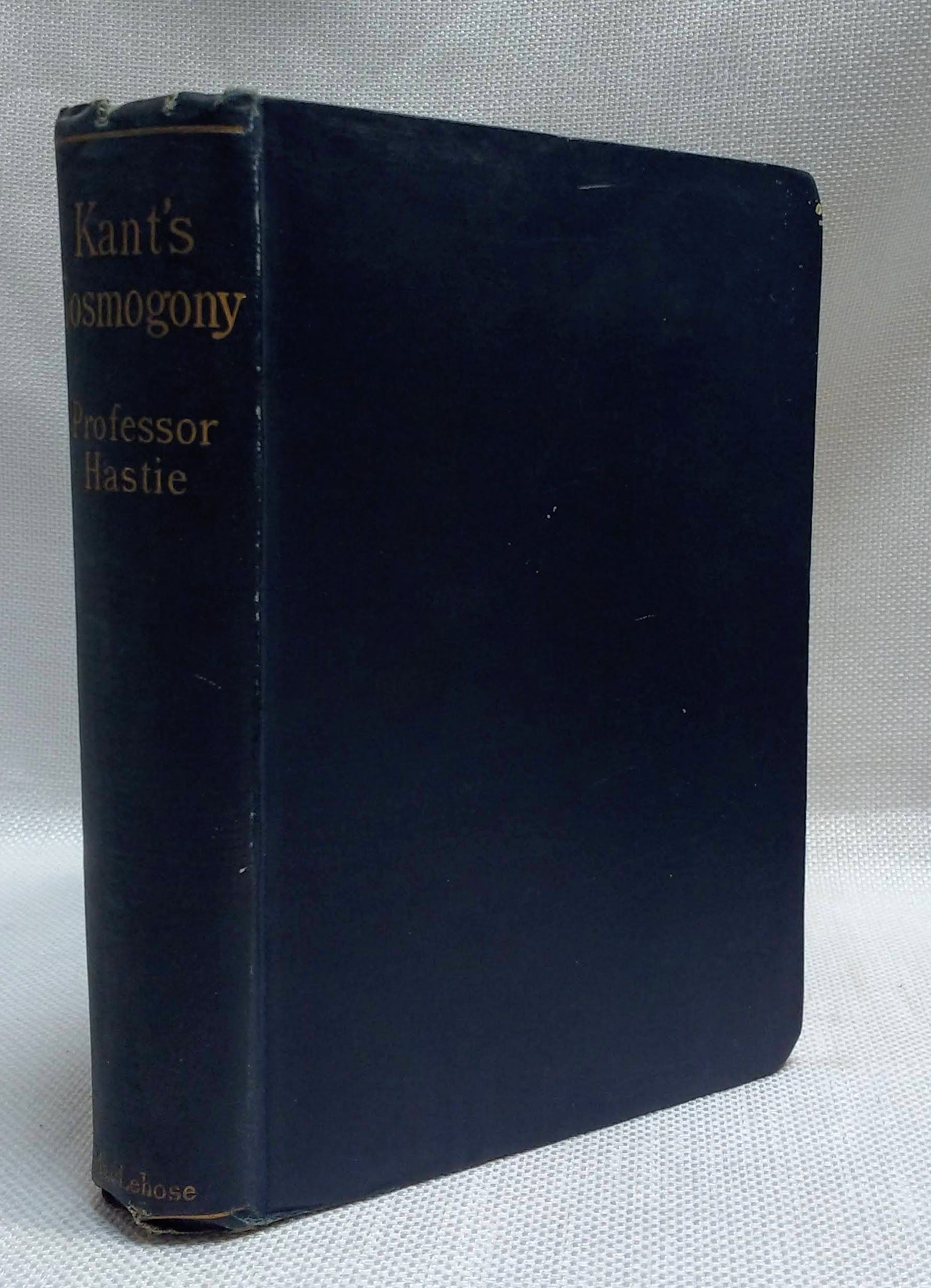 Kant's Cosmogony: As in his Essay on the Retardation of the Rotation of the Earth and his Natural History and Theory of the Heavens, Kant, Immanuel; Hastie, W [ed. and tr.]