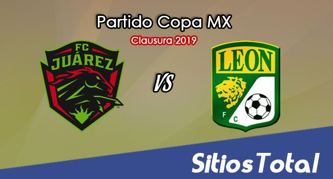 FC Juarez vs León en Vivo – Cuartos de Final – Copa MX – Miércoles 27 de Febrero del 2019