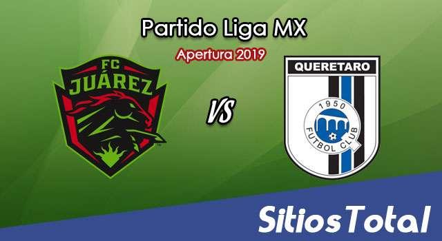 Ver FC Juarez vs Querétaro en Vivo – Apertura 2019 de la Liga MX