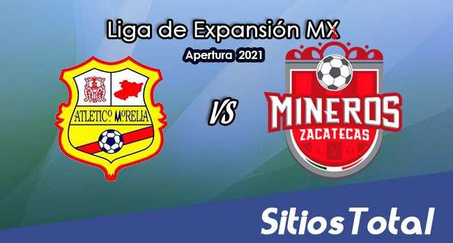 Atlético Morelia vs Mineros de Zacatecas en Vivo – Canal de TV, Fecha, Horario, MxM, Resultado – J1 de Apertura 2021 de la  Liga de Expansión MX