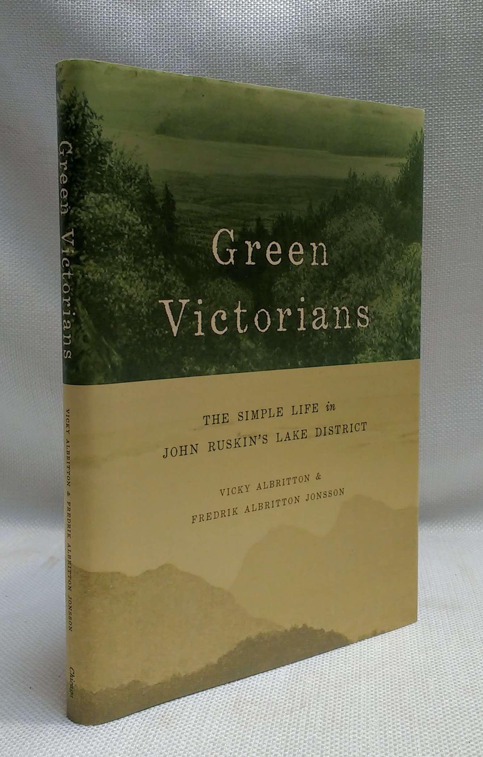 Green Victorians: The Simple Life in John Ruskin's Lake District, Albritton, Vicky; Jonsson, Fredrik Albritton