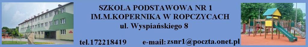 SZKOŁA PODSTAWOWA NR 1 im. M. KOPERNIKA W ROPCZYCACH ul. Wyspiańskiego 8, 39-100 Ropczyce,  tel.  17 22 18 419