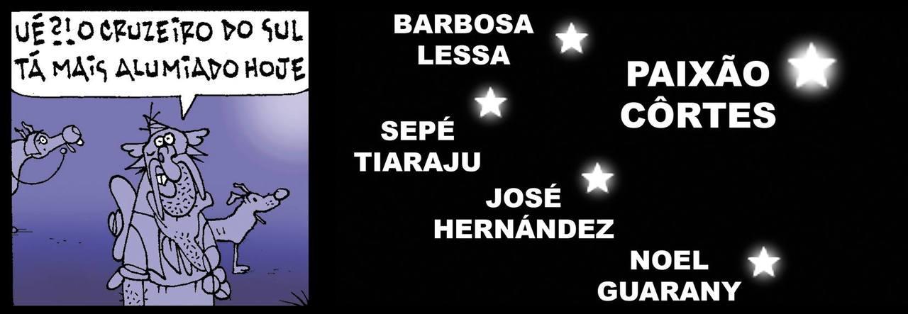 """Tapejara: o Último Guasca Paixão Côrtes """"Ué?! O Cruzeiro do Sul tá mais alumiado hoje."""" Barbosa Lessa Sepé Tiaraju José Hernández Noel Guarany Paixão Côrtes"""