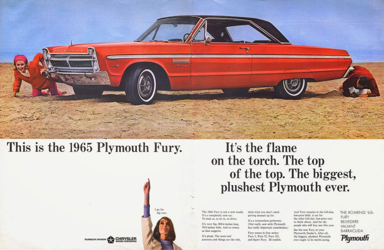 This is the 1965 Plymouth Fury. It's the flame on the torch. The top of the top. The biggest, plushest Plymouth ever. THE ROARING .6. FB'ELVYEDERE VALIANT BARRACUDA Plymouth