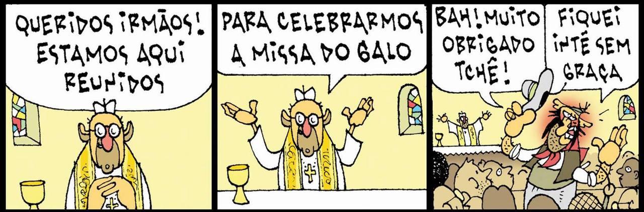 """Tapejara vai à Missa do Galo... """"Queridos irmãos! Estamos aqui reunidos para celebrarmos a Missa do Galo."""" """"Bah! Muito obrigado, tchê! Fiquei inté sem graça!"""""""