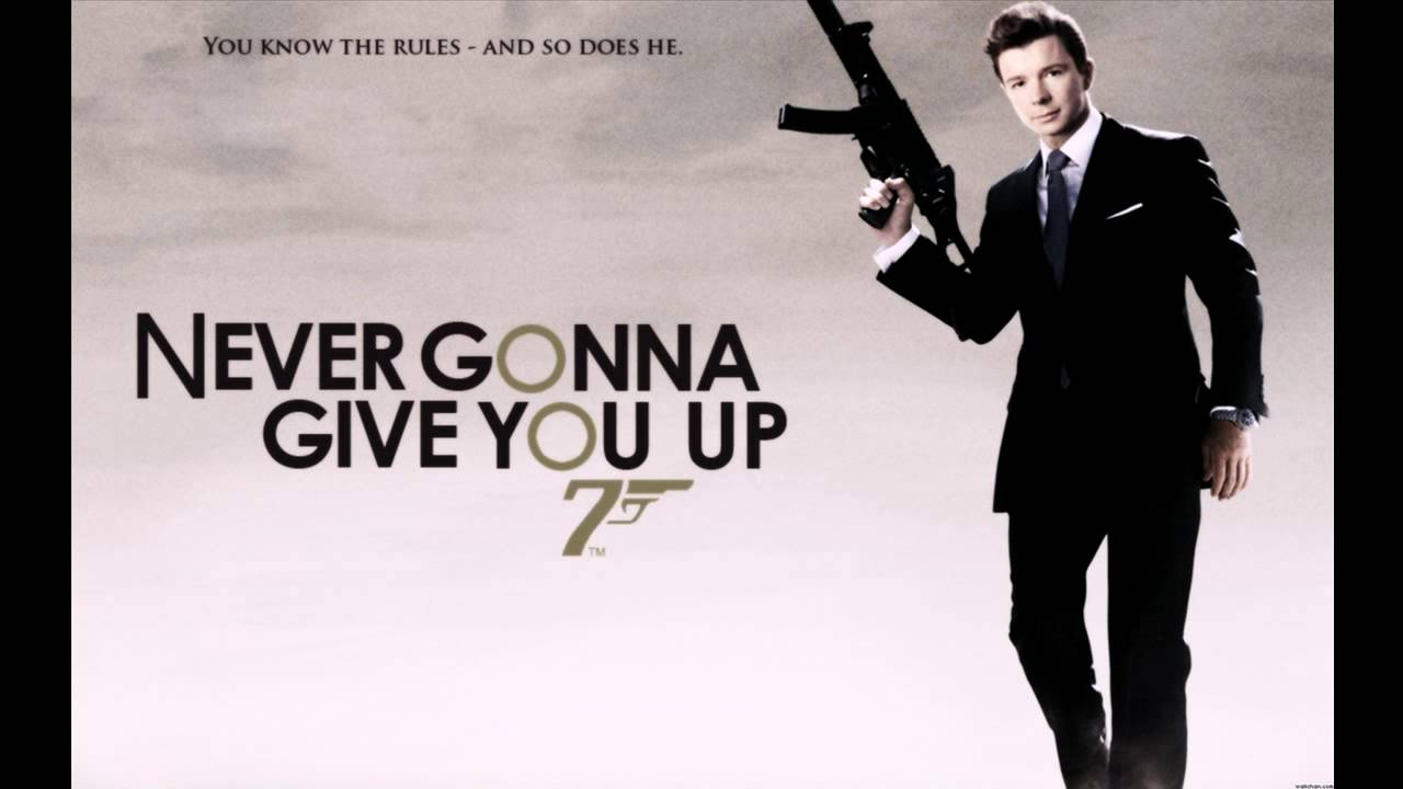 James Bond 007 Never Gonna Give You Up Rick Astley You Know The Rules And So Does He