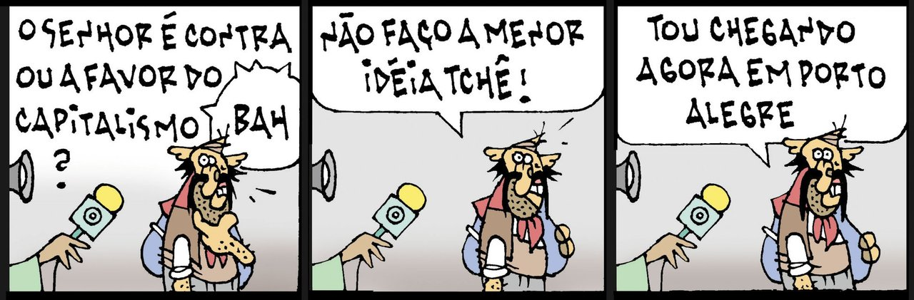 """A opinião de Tapejara sobre o Capitalismo """"O senhor é contra ou a favor do Capitalismo?"""" """"Bah! Não faço a menor ideia, tchê! Tou chegando agora em Porto Alegre."""""""