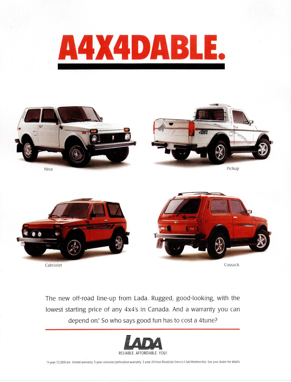 A4X4DABLE. The new off-road line-up from Lada. Rugged, good-looking, with the lowest starting price of any 4x4's in Canada. And a warranty you can depend on: So who says good fun has to cost a 4tune?