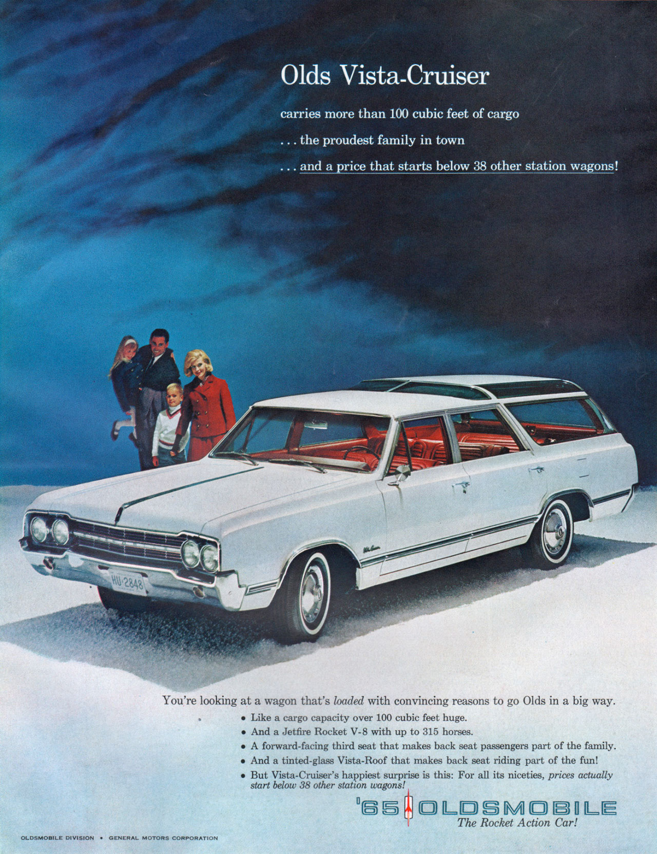 The 1965 Oldsmobile Vista-Cruiser carries more than 100 cubic feet of cargo, the proudest family in town and a price that starts below 38 other station wagons! You're looking at a wagon that's loaded with convincing reasons to go Olds in a big way. • Like a cargo capacity over 100 cubic feet huge. • And a Jetfire Rocket V-8 with up to 315 horses. • A forward-facing third mat that makes back seat passengers part of the family. • And a tinted-glass Vista-Roof that makes back mat riding part of the fun! • But Vista-Cruiser's happiest surprise is this: For all its niceties, prices actually start below 38 other station wagons! 1186[tOLIDGMCDEDOLE The Rocket Action Car! OLDSMOBILE DIVISION • GENERAL MOTORS CORPORATION