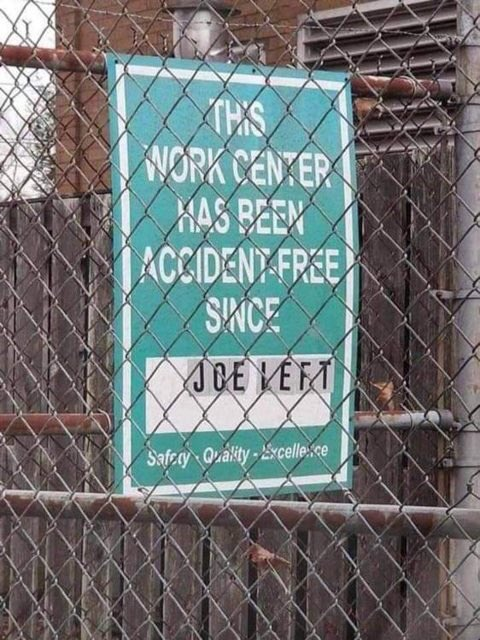 This work center has been accident free since JOE LEFT.