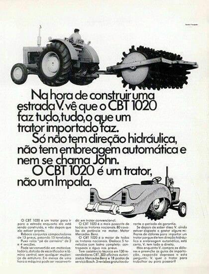 Na hora de construir uma estrada, você vê que o CBT 1020 faz tudo, tudo, o que um trator importado faz. Só não tem direção hidráulica, não tem embreagem automática e nem se chama John. O CBT 1020 é um trator, não um Impala.