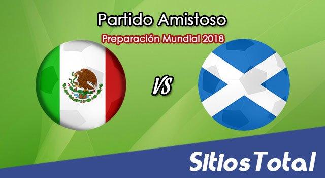 México vs Escocia en Vivo – Partido Amistoso – Sábado 2 de Junio del 2018