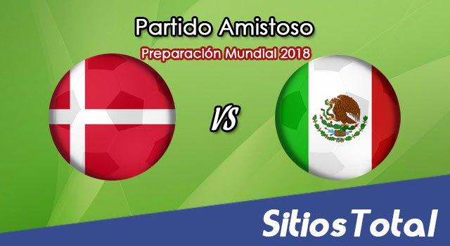 Dinamarca vs México en Vivo – Partido Amistoso – Sábado 9 de Junio del 2018