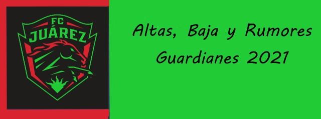 Altas, Bajas y rumores del FC Juárez  para el Guardianes 2021