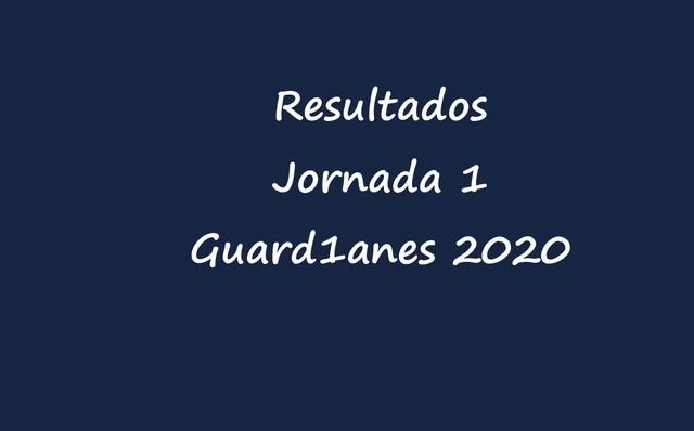 Resultados de la Jornada 1 – Guardianes 2020