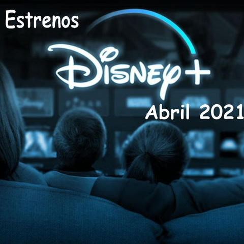 Estrenos Disney Plus México  Abril 2021